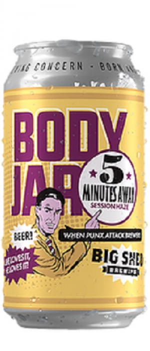 Bodyjar: 5 Minutes Away Session Haze by Big Shed Brewing Co. in South Australia, Australia