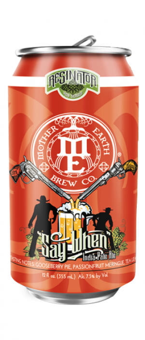 Say When IPA by Mother Earth Brew Co. in California, United States
