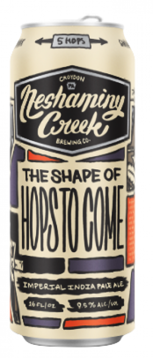 The Shape Of Hops To Come Imperial IPA by Neshaminy Creek Brewing Company in Pennsylvania, United States