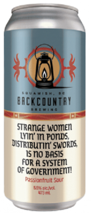 Strange Women Lyin' in Ponds, Distributin' Swords, Is No Basis For A System of Government Passionfruit Sour by Backcountry Brewing in British Columbia, Canada