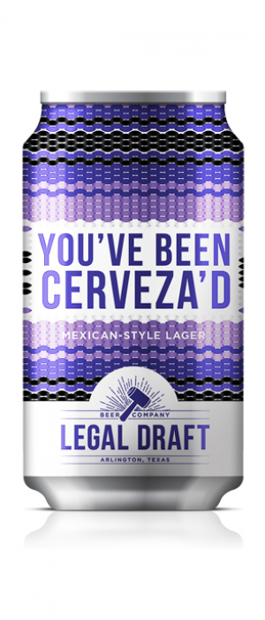 You've Been Cerveza'd by Legal Draft Beer Co. in Texas, United States