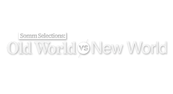 Somm Selections: Old World Wines vs New World Wines
